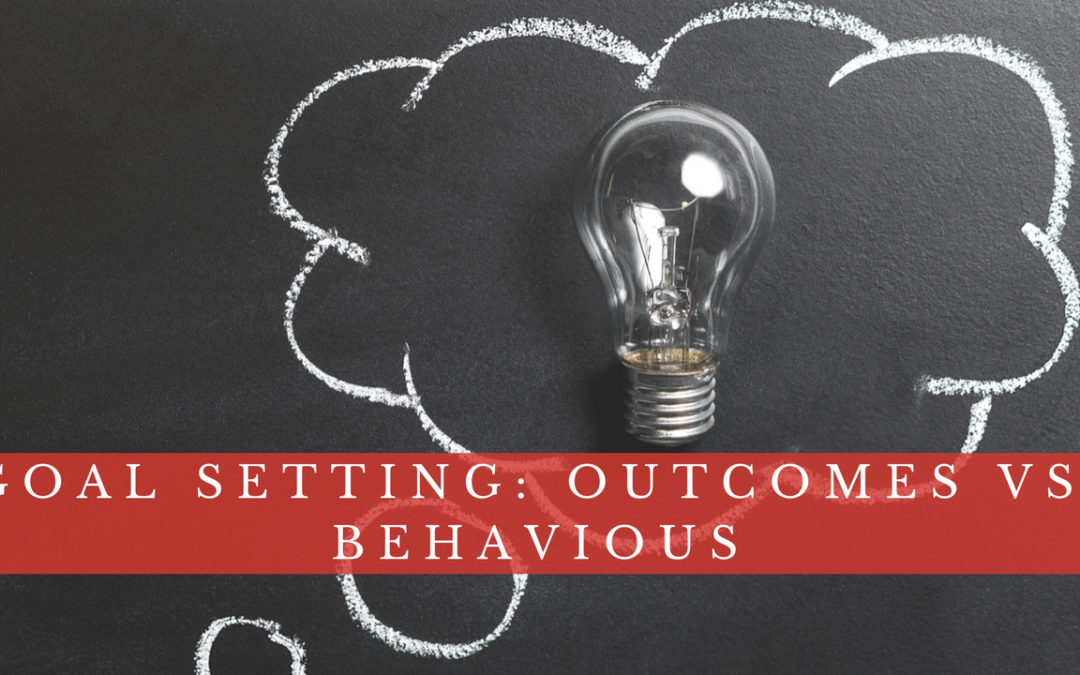 Setting Goals: Outcomes vs. Behaviours