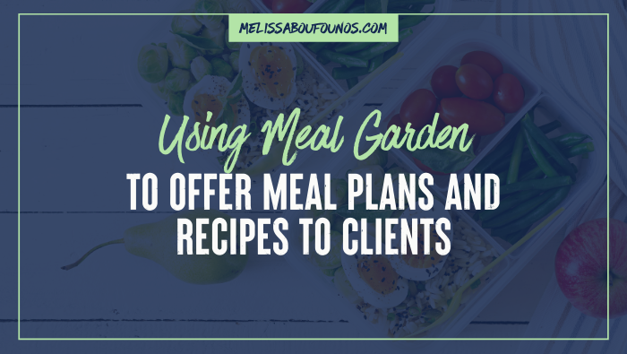 Using Meal Garden to Offer Meal Plans and Recipes to Clients